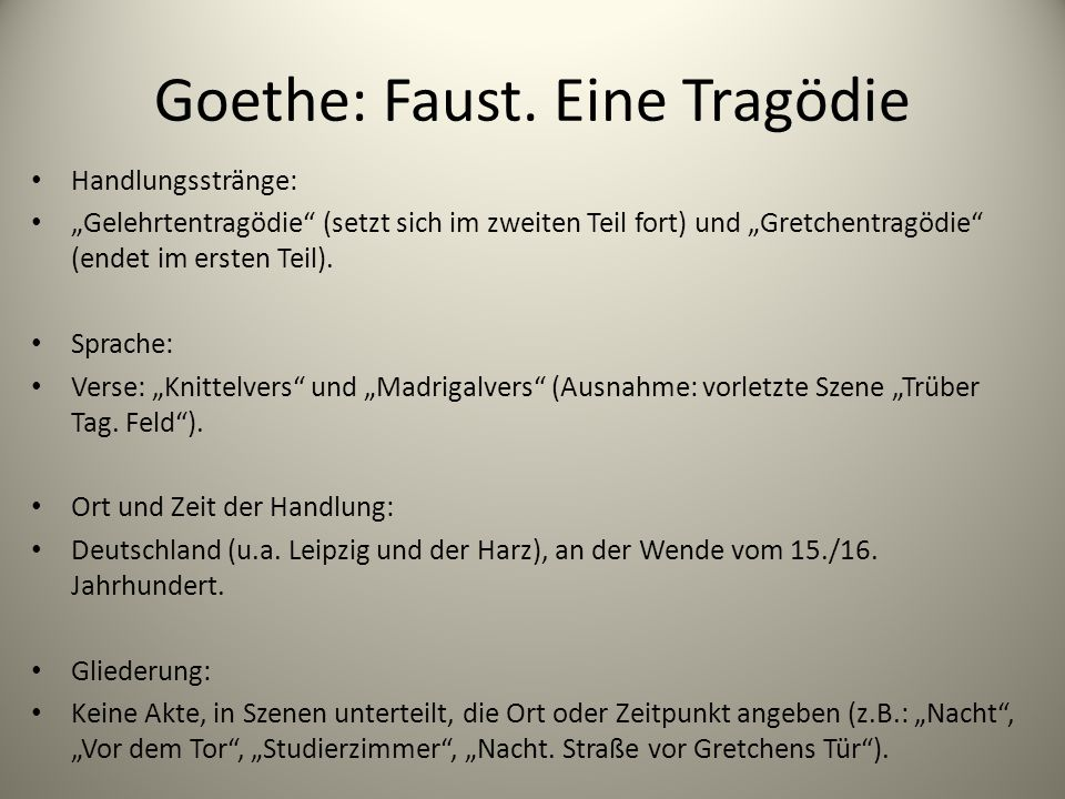 """Goethe: Faust. Eine Tragödie Handlungsstränge: """"Gelehrtentragödie"""" (setzt sich im zweiten Teil fort) und """"Gretchentragödie"""" (endet im ersten Teil). Sp"""