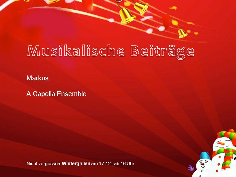 Markus A Capella Ensemble Nicht vergessen: Wintergrillen am 17.12., ab 16 Uhr