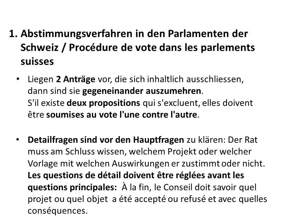 1. Abstimmungsverfahren in den Parlamenten der Schweiz / Procédure de vote dans les parlements suisses Liegen 2 Anträge vor, die sich inhaltlich aussc
