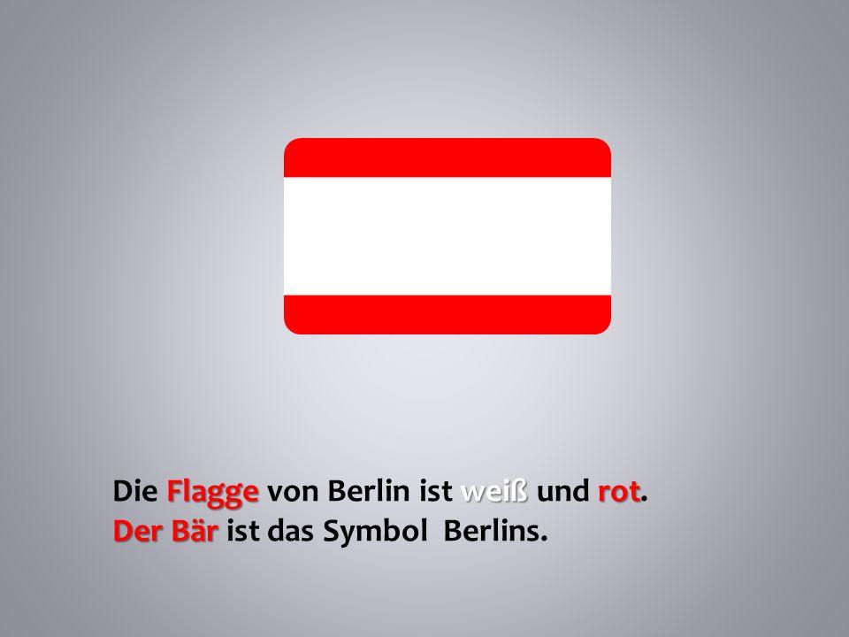 Flagge weiß rot Die Flagge von Berlin ist weiß und rot. Der Bär Der Bär ist das Symbol Berlins.