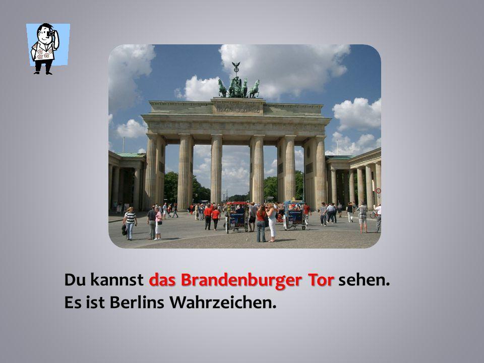 das Brandenburger Tor Du kannst das Brandenburger Tor sehen. Es ist Berlins Wahrzeichen.