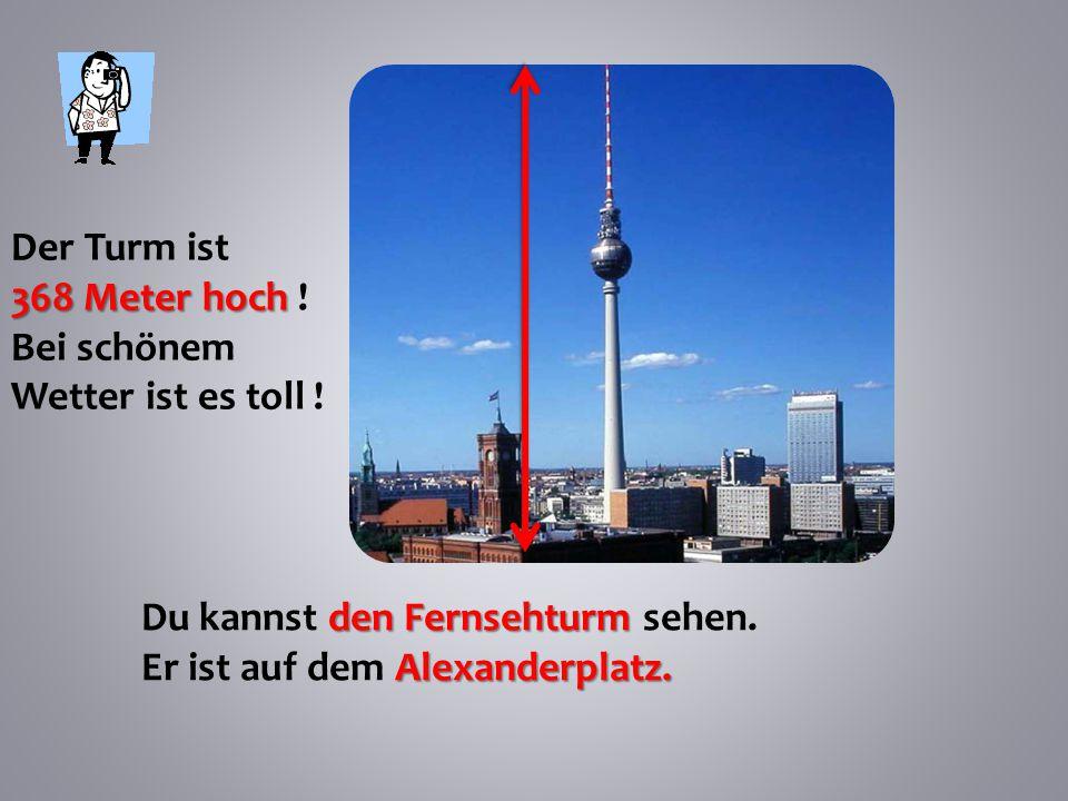 den Fernsehturm Du kannst den Fernsehturm sehen.Alexanderplatz.