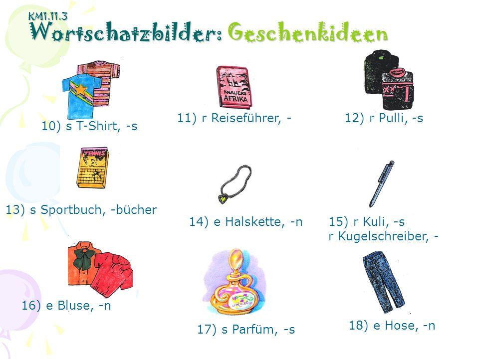 KM1.11.3 Wortschatzbilder: Geschenkideen 10) s T-Shirt, -s 11) r Reiseführer, -12) r Pulli, -s 13) s Sportbuch, -bücher 14) e Halskette, -n15) r Kuli,