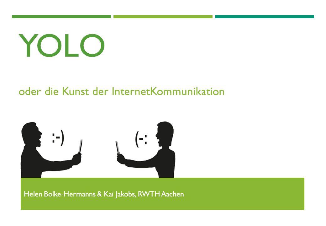 YOLO oder die Kunst der InternetKommunikation Helen Bolke-Hermanns & Kai Jakobs, RWTH Aachen