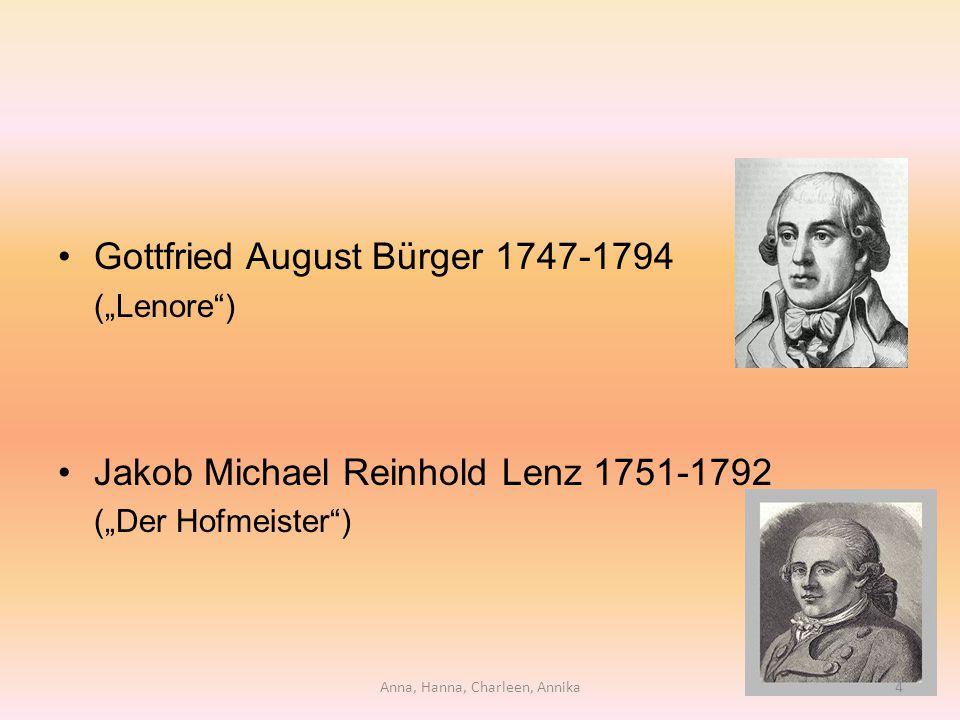 """Gottfried August Bürger 1747-1794 (""""Lenore"""") Jakob Michael Reinhold Lenz 1751-1792 (""""Der Hofmeister"""") Anna, Hanna, Charleen, Annika4"""
