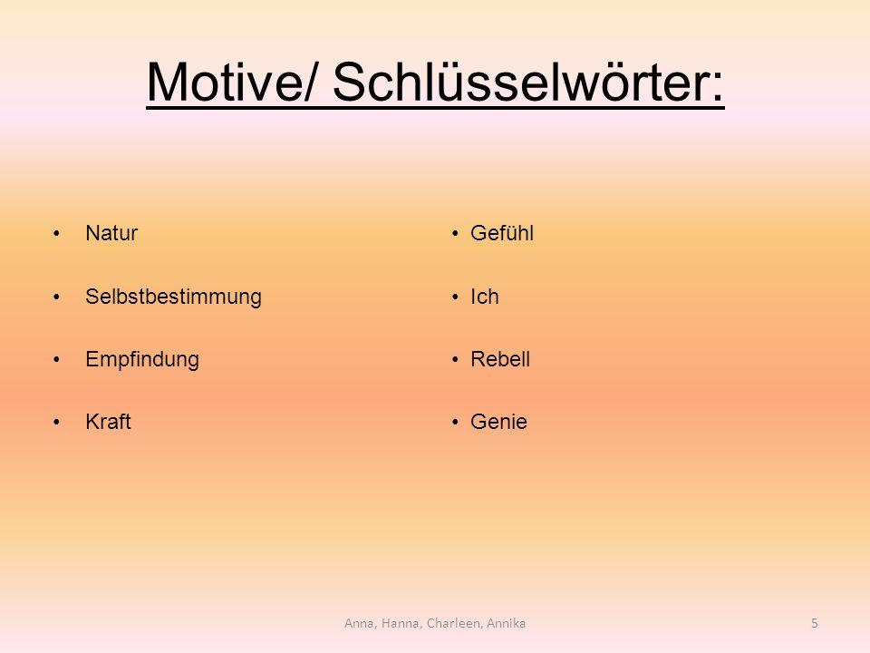 Motive/ Schlüsselwörter: Natur Selbstbestimmung Empfindung Kraft Gefühl Ich Rebell Genie Anna, Hanna, Charleen, Annika5
