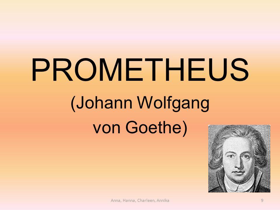 PROMETHEUS (Johann Wolfgang von Goethe) Anna, Hanna, Charleen, Annika9
