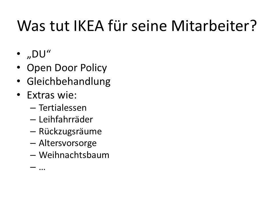 """Was tut IKEA für seine Mitarbeiter? """"DU"""" Open Door Policy Gleichbehandlung Extras wie: – Tertialessen – Leihfahrräder – Rückzugsräume – Altersvorsorge"""