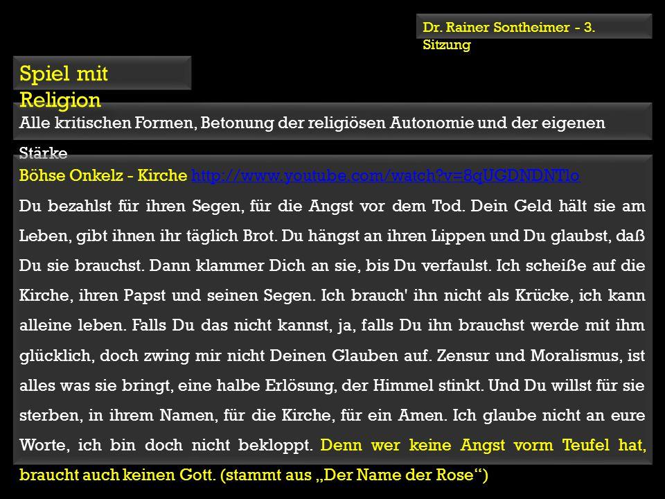 Dr. Rainer Sontheimer - 3. Sitzung Alle kritischen Formen, Betonung der religiösen Autonomie und der eigenen Stärke Böhse Onkelz - Kirche http://www.y