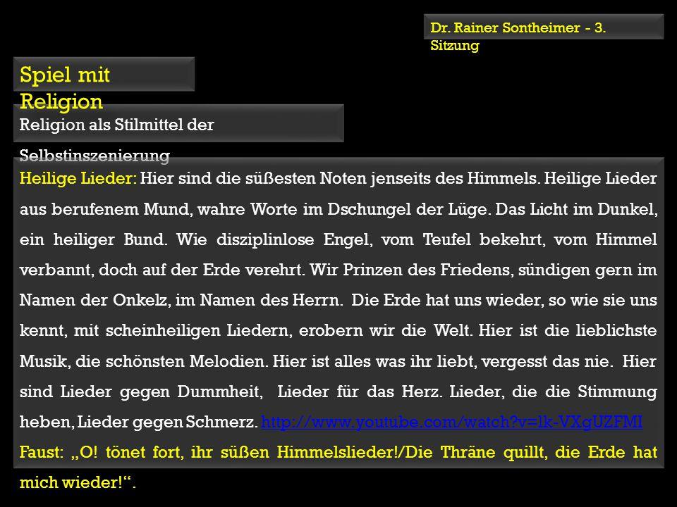 Dr. Rainer Sontheimer - 3. Sitzung Religion als Stilmittel der Selbstinszenierung Spiel mit Religion Heilige Lieder: Hier sind die süßesten Noten jens