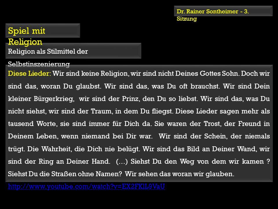 Dr. Rainer Sontheimer - 3. Sitzung Religion als Stilmittel der Selbstinszenierung Spiel mit Religion Diese Lieder: Wir sind keine Religion, wir sind n