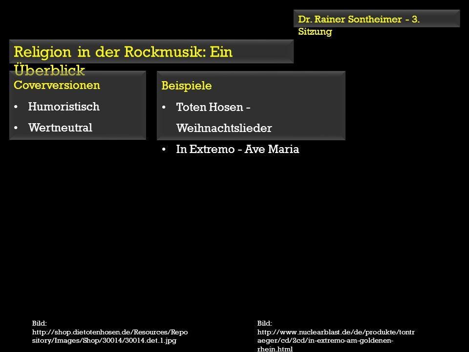 Dr. Rainer Sontheimer - 3. Sitzung Religion in der Rockmusik: Ein Überblick Coverversionen Humoristisch Wertneutral Coverversionen Humoristisch Wertne