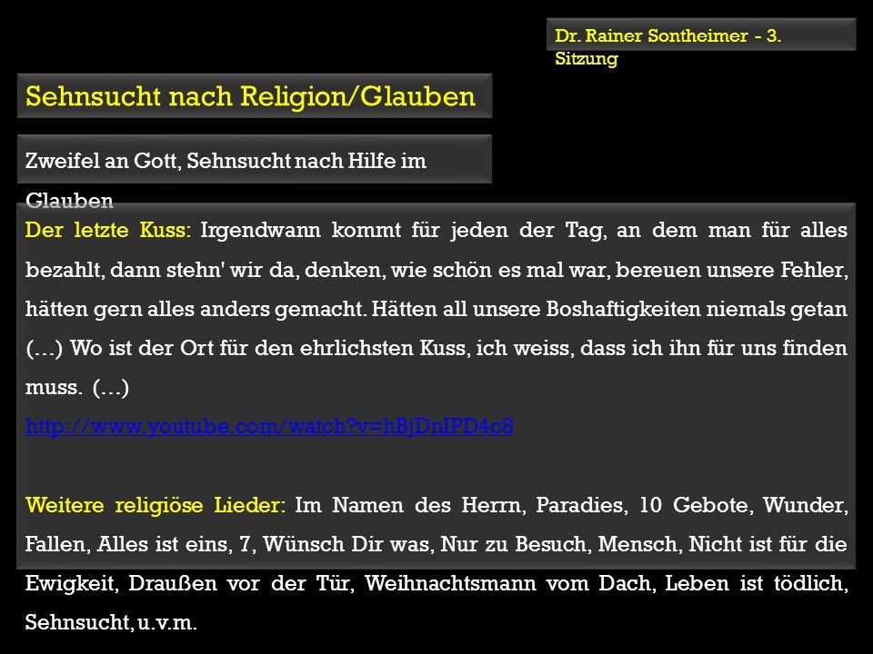 Dr. Rainer Sontheimer - 3. Sitzung Sehnsucht nach Religion/Glauben Zweifel an Gott, Sehnsucht nach Hilfe im Glauben Der letzte Kuss: Irgendwann kommt