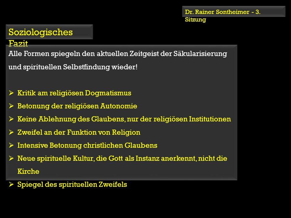 Dr. Rainer Sontheimer - 3. Sitzung Soziologisches Fazit Alle Formen spiegeln den aktuellen Zeitgeist der Säkularisierung und spirituellen Selbstfindun