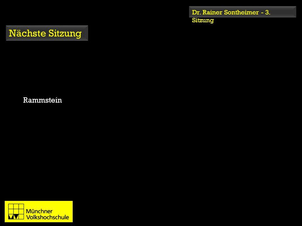 Dr. Rainer Sontheimer - 3. Sitzung Nächste Sitzung Rammstein