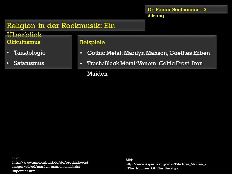 Dr. Rainer Sontheimer - 3. Sitzung Religion in der Rockmusik: Ein Überblick Beispiele Gothic Metal: Marilyn Manson, Goethes Erben Trash/Black Metal: V