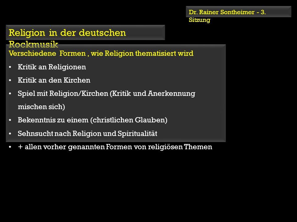 Dr. Rainer Sontheimer - 3. Sitzung Religion in der deutschen Rockmusik Verschiedene Formen, wie Religion thematisiert wird Kritik an Religionen Kritik