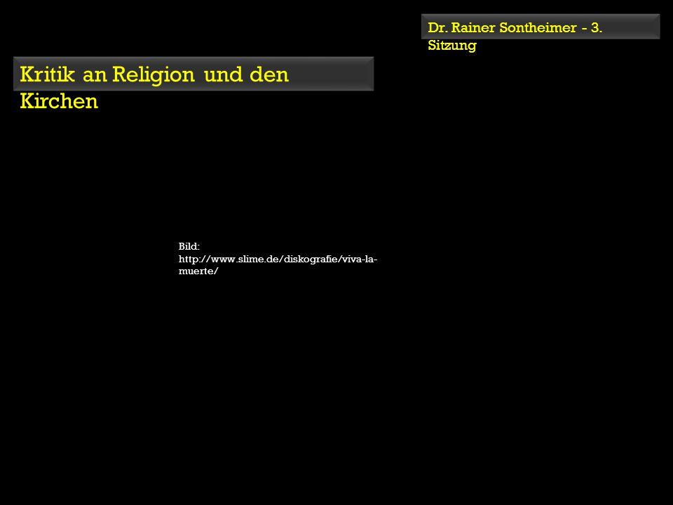 Dr. Rainer Sontheimer - 3. Sitzung Kritik an Religion und den Kirchen Bild: http://www.slime.de/diskografie/viva-la- muerte/