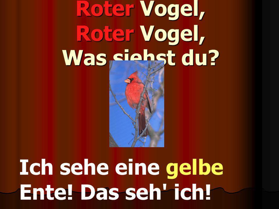 Roter Vogel, Roter Vogel, Was siehst du? Ich sehe eine gelbe Ente! Das seh' ich!