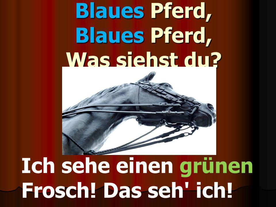 Blaues Pferd, Blaues Pferd, Was siehst du? Ich sehe einen grünen Frosch! Das seh' ich!