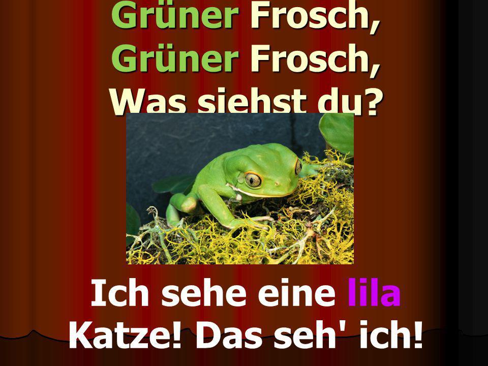 Grüner Frosch, Grüner Frosch, Was siehst du? Ich sehe eine lila Katze! Das seh' ich!