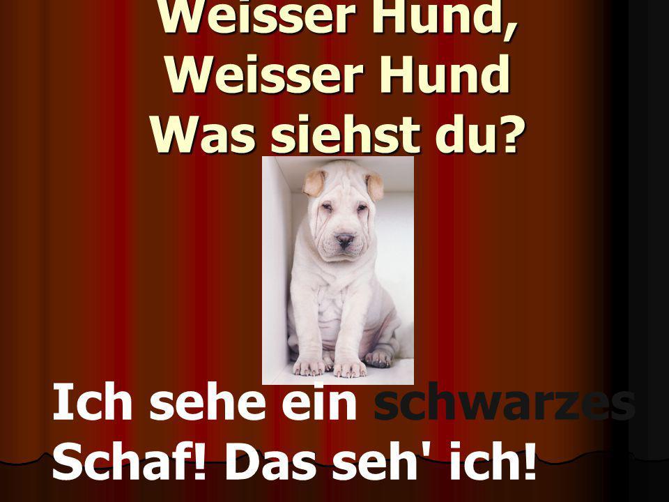 Weisser Hund, Weisser Hund Was siehst du? Ich sehe ein schwarzes Schaf! Das seh' ich!