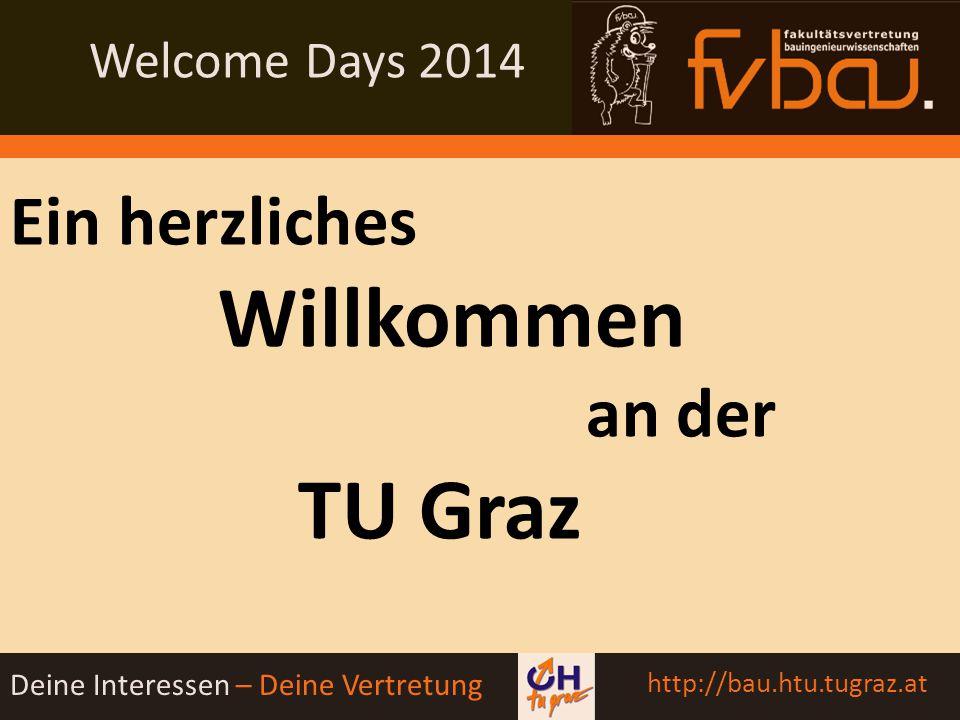 """Welcome Days 2014 Deine Interessen – Deine Vertretung http://bau.htu.tugraz.at Weitere Highlights: Weinstraßenfahrt der Bauingenieure Sprengkurs """"B(r)auingenieurfest"""