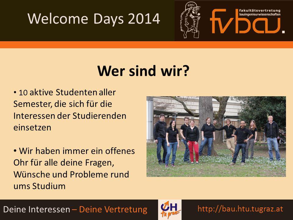 Welcome Days 2014 Deine Interessen – Deine Vertretung http://bau.htu.tugraz.at BIT-BAU'14 06.11.2014