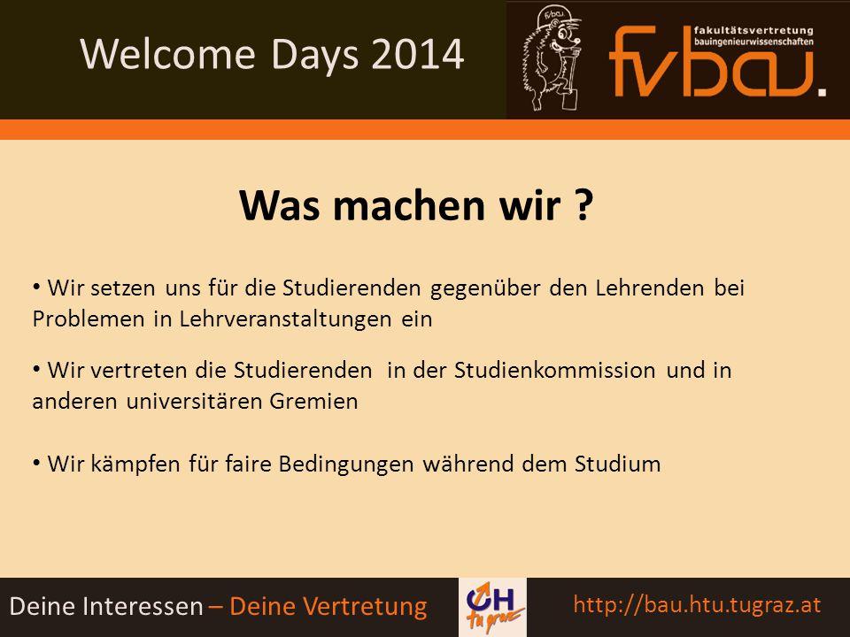 Welcome Days 2014 Deine Interessen – Deine Vertretung http://bau.htu.tugraz.at Vielen Dank für eure Aufmerksamkeit und viel Spaß beim Studieren