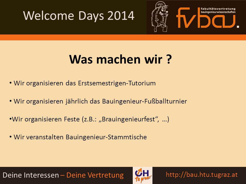 Welcome Days 2014 Deine Interessen – Deine Vertretung http://bau.htu.tugraz.at Was machen wir .