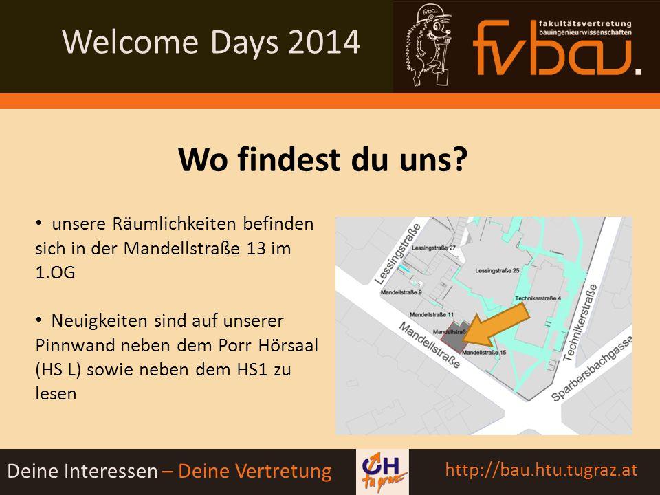 Welcome Days 2014 Deine Interessen – Deine Vertretung http://bau.htu.tugraz.at Unsere Räumlichkeiten