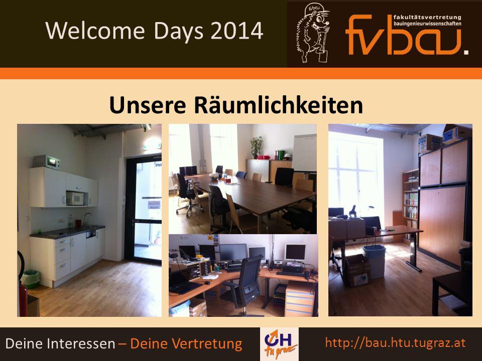 Welcome Days 2014 Deine Interessen – Deine Vertretung http://bau.htu.tugraz.at Wo findest du uns.