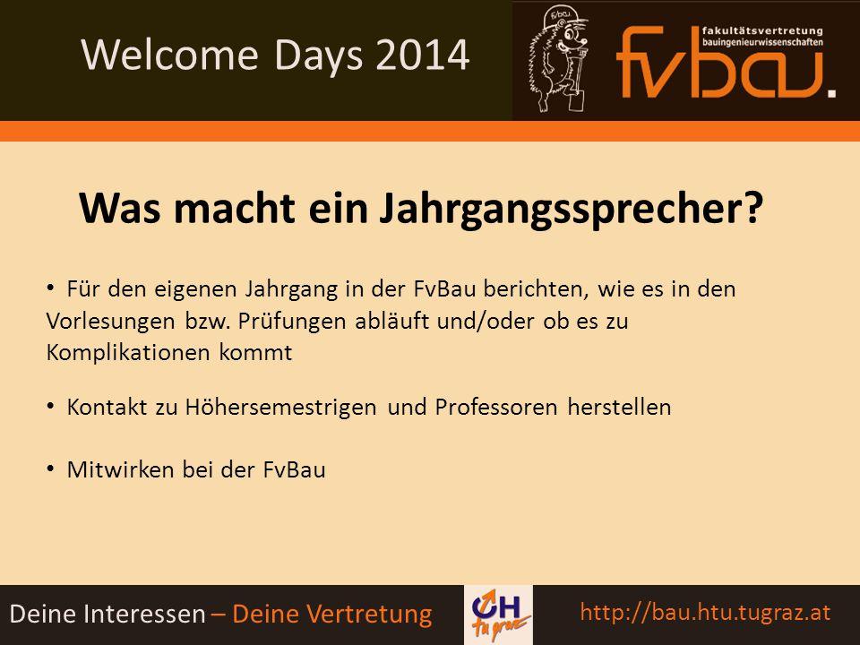 Welcome Days 2014 Deine Interessen – Deine Vertretung http://bau.htu.tugraz.at Was macht ein Jahrgangssprecher.
