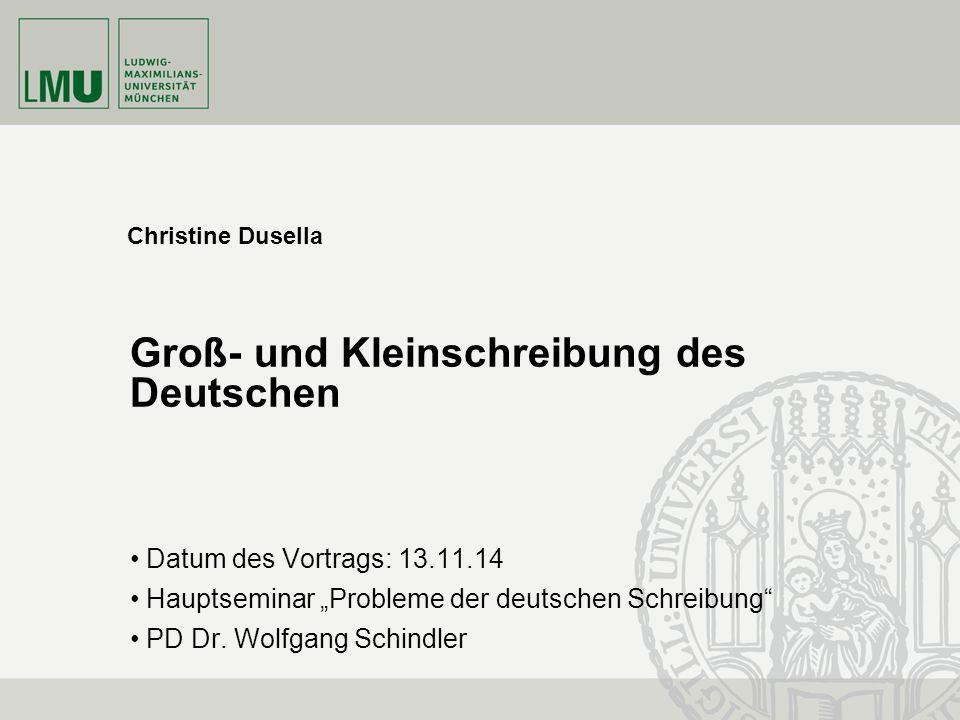 """Datum des Vortrags: 13.11.14 Hauptseminar """"Probleme der deutschen Schreibung"""" PD Dr. Wolfgang Schindler Groß- und Kleinschreibung des Deutschen Christ"""