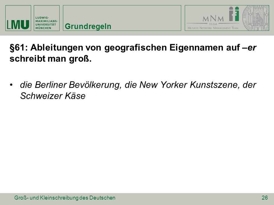 Grundregeln §61: Ableitungen von geografischen Eigennamen auf –er schreibt man groß. die Berliner Bevölkerung, die New Yorker Kunstszene, der Schweize