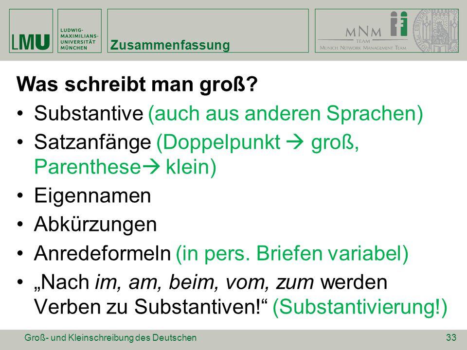 Zusammenfassung Was schreibt man groß? Substantive (auch aus anderen Sprachen) Satzanfänge (Doppelpunkt  groß, Parenthese  klein) Eigennamen Abkürzu