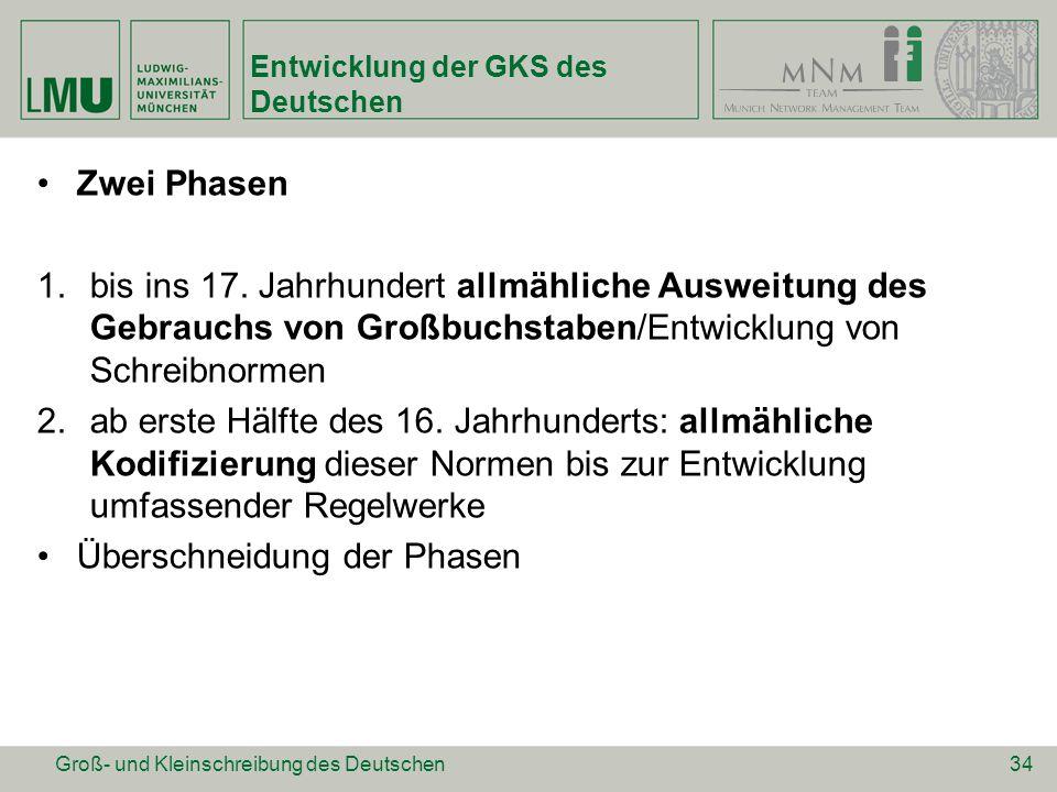 Entwicklung der GKS des Deutschen Zwei Phasen 1.bis ins 17. Jahrhundert allmähliche Ausweitung des Gebrauchs von Großbuchstaben/Entwicklung von Schrei