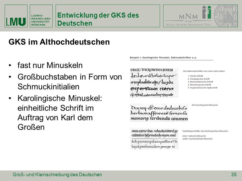 Entwicklung der GKS des Deutschen GKS im Althochdeutschen fast nur Minuskeln Großbuchstaben in Form von Schmuckinitialien Karolingische Minuskel: einh