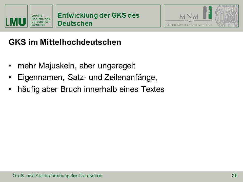 Entwicklung der GKS des Deutschen GKS im Mittelhochdeutschen mehr Majuskeln, aber ungeregelt Eigennamen, Satz- und Zeilenanfänge, häufig aber Bruch in