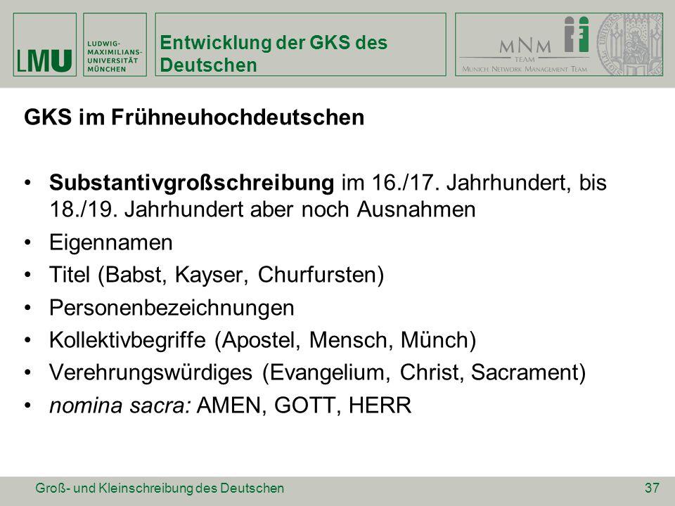 Entwicklung der GKS des Deutschen GKS im Frühneuhochdeutschen Substantivgroßschreibung im 16./17. Jahrhundert, bis 18./19. Jahrhundert aber noch Ausna