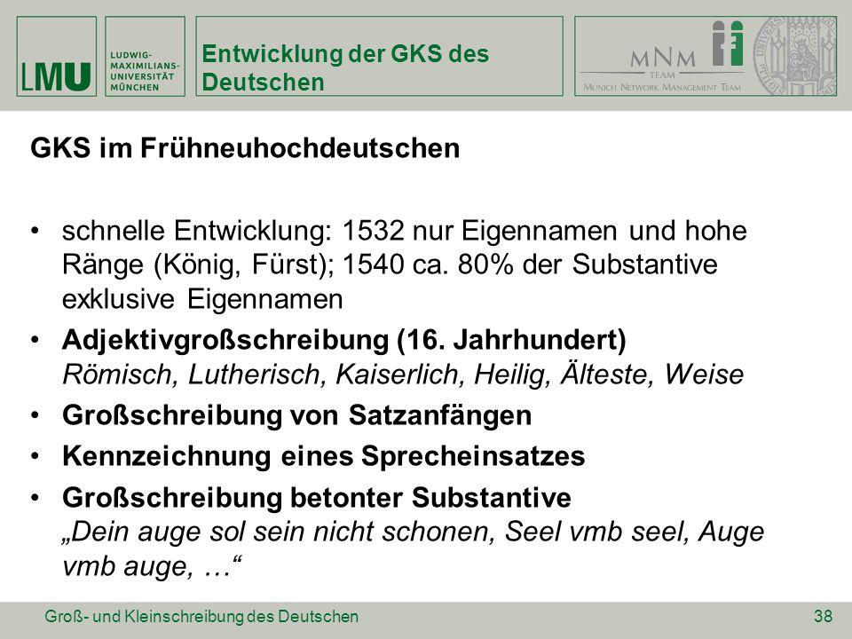 Entwicklung der GKS des Deutschen GKS im Frühneuhochdeutschen schnelle Entwicklung: 1532 nur Eigennamen und hohe Ränge (König, Fürst); 1540 ca. 80% de