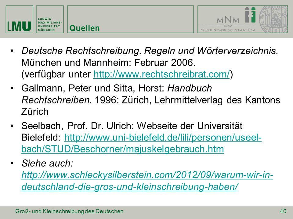 Quellen Deutsche Rechtschreibung. Regeln und Wörterverzeichnis. München und Mannheim: Februar 2006. (verfügbar unter http://www.rechtschreibrat.com/)h
