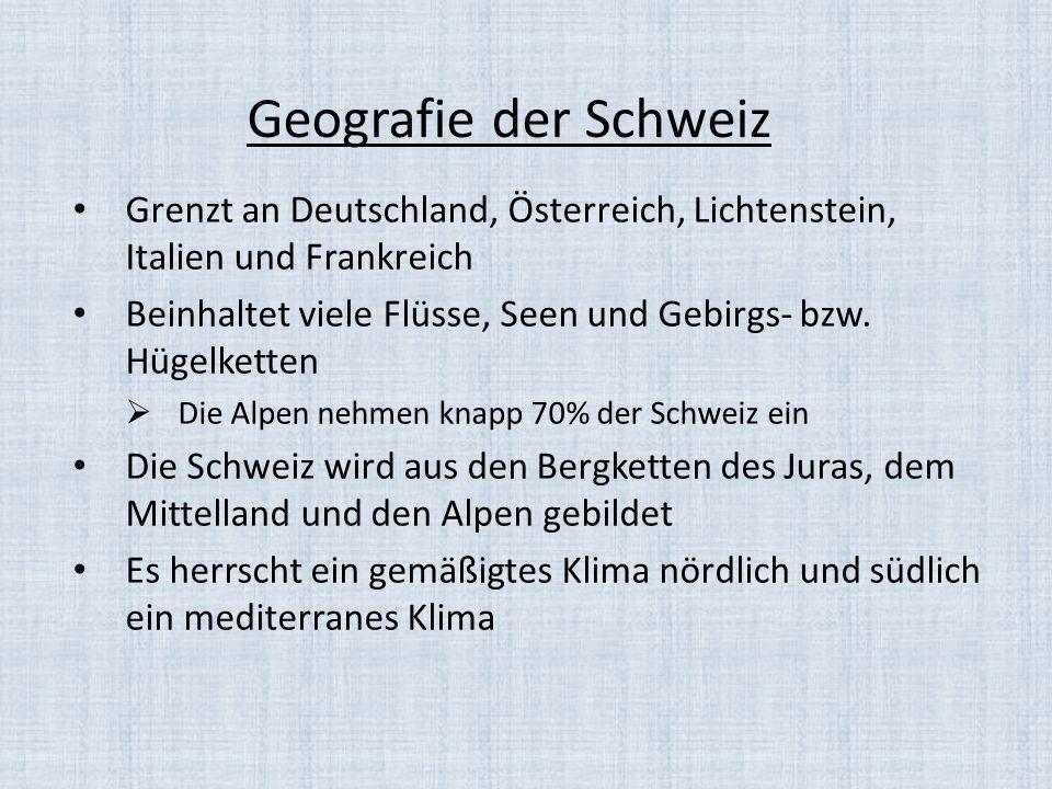 Geografie der Schweiz Grenzt an Deutschland, Österreich, Lichtenstein, Italien und Frankreich Beinhaltet viele Flüsse, Seen und Gebirgs- bzw. Hügelket