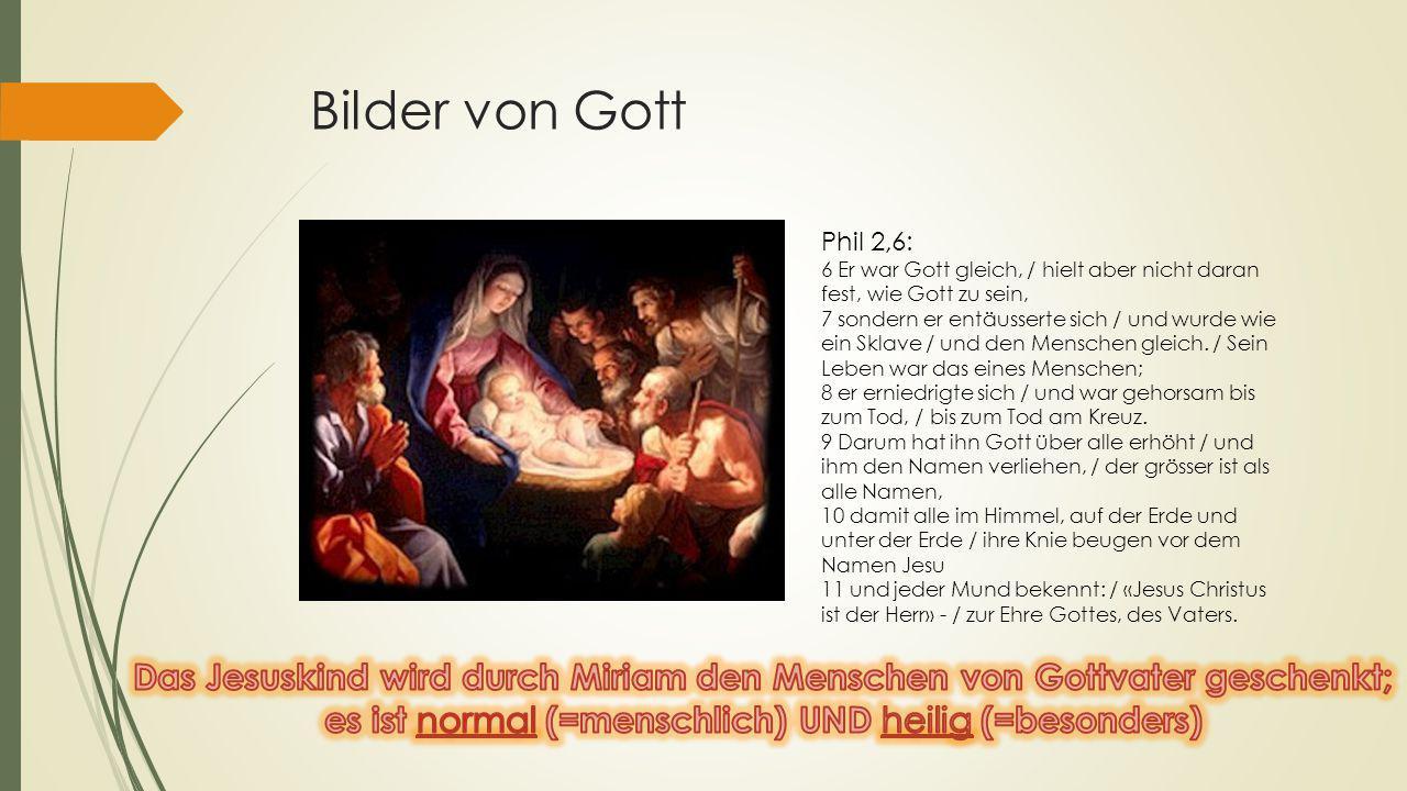 Bilder von Gott Phil 2,6: 6 Er war Gott gleich, / hielt aber nicht daran fest, wie Gott zu sein, 7 sondern er entäusserte sich / und wurde wie ein Skl