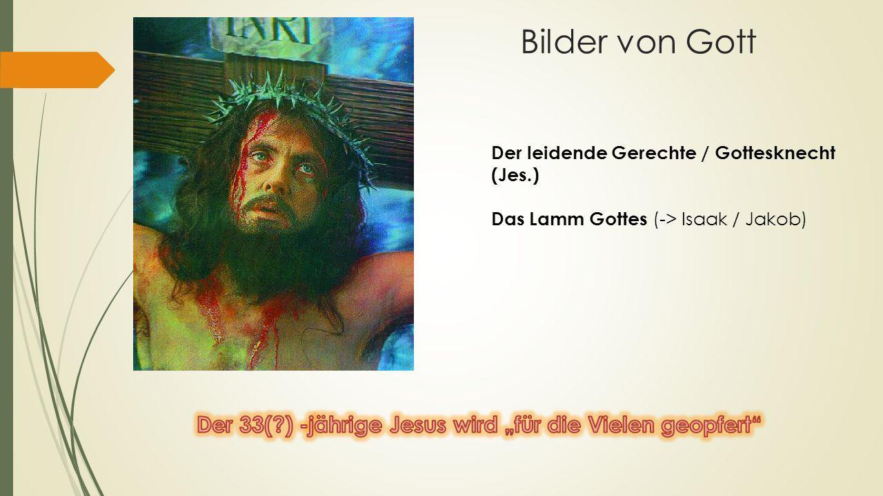 Bilder von Gott Der leidende Gerechte / Gottesknecht (Jes.) Das Lamm Gottes (-> Isaak / Jakob)