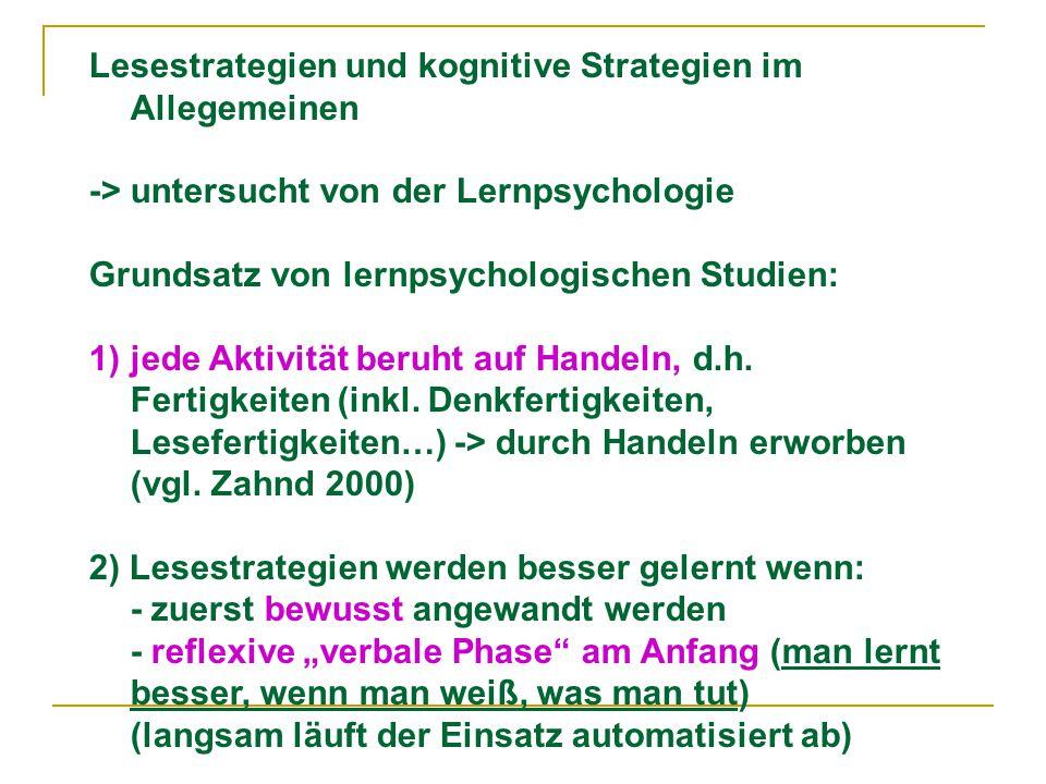 Lesestrategien und kognitive Strategien im Allegemeinen -> untersucht von der Lernpsychologie Grundsatz von lernpsychologischen Studien: 1)jede Aktivität beruht auf Handeln, d.h.