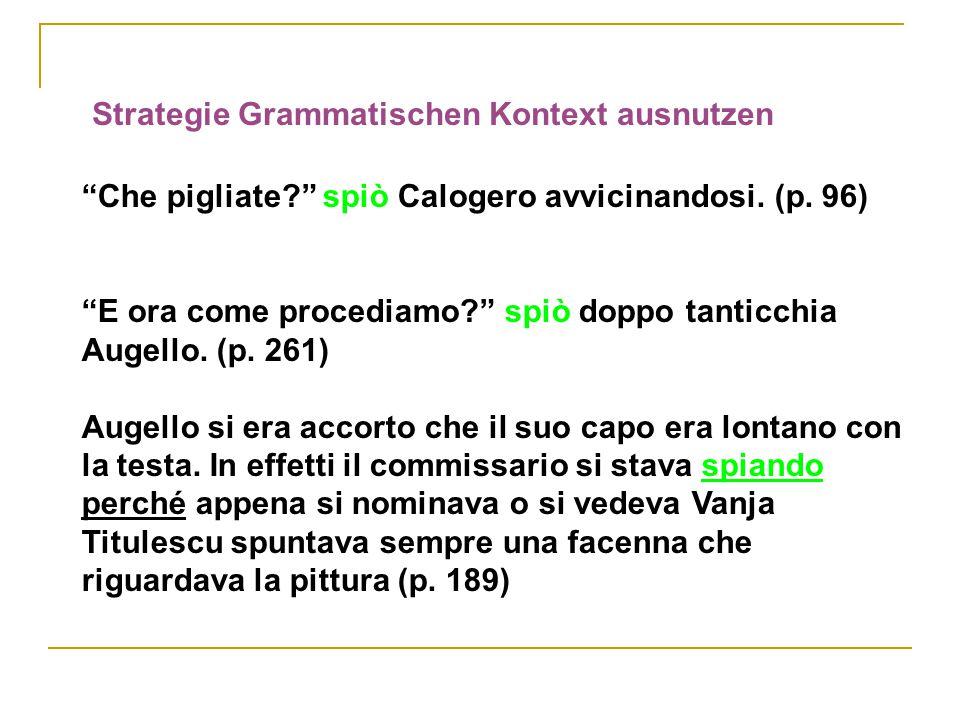 Strategie Grammatischen Kontext ausnutzen Che pigliate? spiò Calogero avvicinandosi.