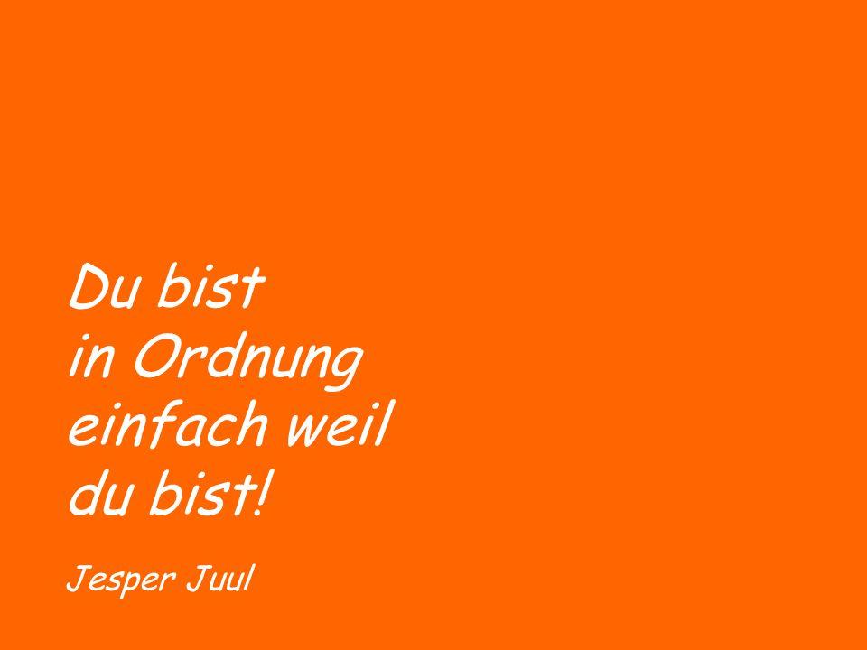 Du bist in Ordnung einfach weil du bist! Jesper Juul