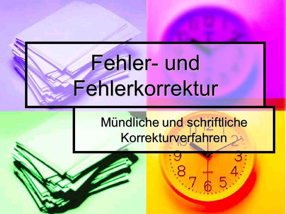Fehler- und Fehlerkorrektur Mündliche und schriftliche Korrekturverfahren