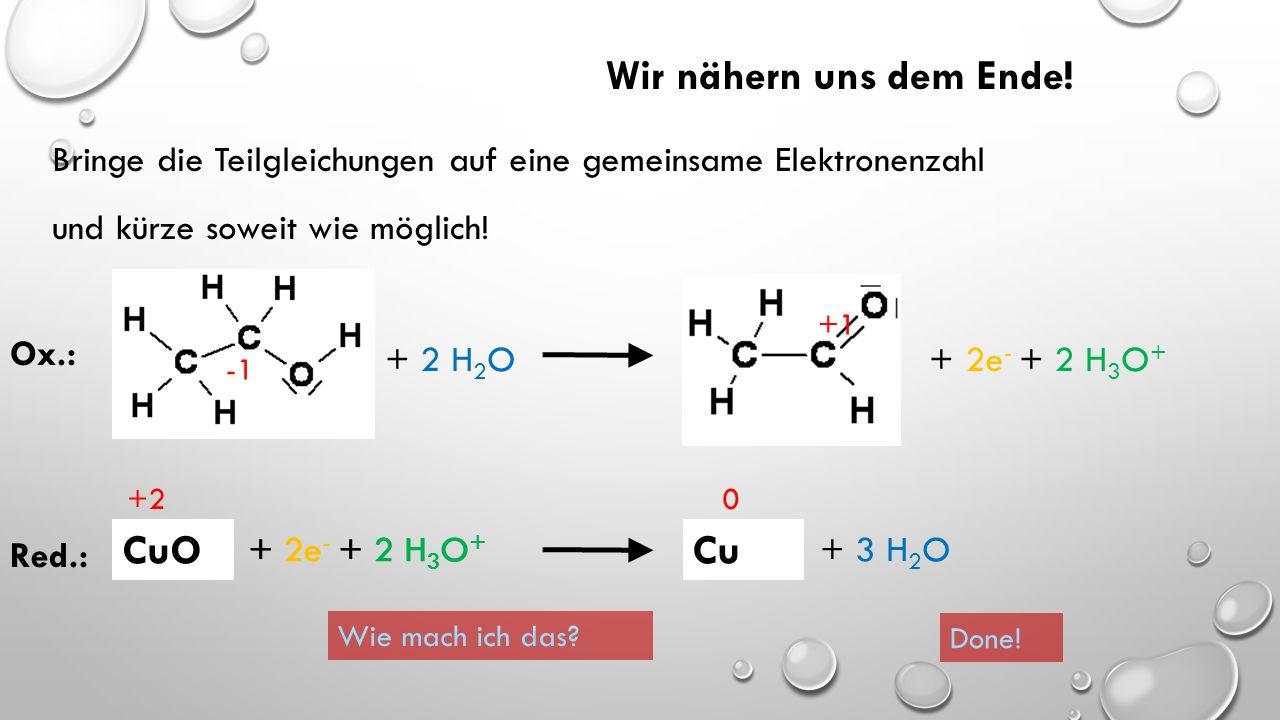 So müsste Deine Lösung aussehen: CuOCu +1 +2 0 Ox.: Red.: + 2 H 2 O + 2e - + 2 H 3 O + + 2e - + 2 H 3 O + + 3 H 2 O